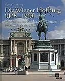 img - for Die Wiener Hofburg 1835-1918: Der Ausbau der Residenz vom Vorm rz bis zum Ende des Kaiserforums (Denkschriften Der Philosophisch-Historischen Klasse) (German Edition) book / textbook / text book