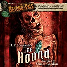 Tales from Beyond the Pale: H. P. Lovecraft's The Hound  by Dennis Paoli, Stuart Gordon Narrated by Larry Fessenden, Glenn McQuaid, Barbara Crampton, Ezra Godden, Chris McKenna