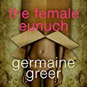 The Female Eunuch Audiobook by Germaine Greer Narrated by Germaine Greer