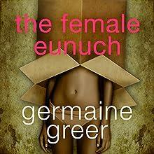 The Female Eunuch Audiobook by Germaine Greer Narrated by Germaine Greer