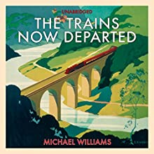 The Trains Now Departed (       UNABRIDGED) by Michael Williams Narrated by Michael Tudor Barnes