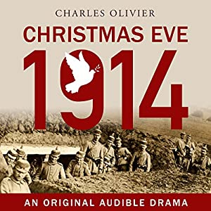 Christmas Eve, 1914  by Charles Olivier Narrated by Cameron Daddo, Xander Berkeley, Cody Fern, Damon Herriman, James Scott, John Beck, Lance Guest, Gabe Greenspan, Nate Jones