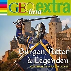 Burgen, Ritter und Legenden. Auf Zeitreise ins Mittelalter (GEOlino extra Hör-Bibliothek) Hörspiel