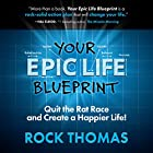 Your Epic Life Blueprint: Quit the Rat Race and Create a Happier Life! Hörbuch von Rock Thomas Gesprochen von: Ken Budka
