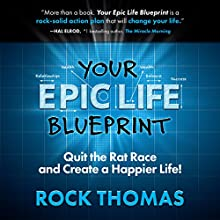 Your Epic Life Blueprint: Quit the Rat Race and Create a Happier Life! Audiobook by Rock Thomas Narrated by Ken Budka