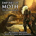 Empires of Moth: The Moth Saga, Book 2 (       UNABRIDGED) by Daniel Arenson Narrated by Chris MacDonnell