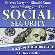 Secrets Everyone Should Know About Maxing Out Their Social Security (       UNABRIDGED) by J.D. Rockefeller Narrated by Nathan W Wood