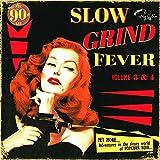 Slow Grind Fever 3+4