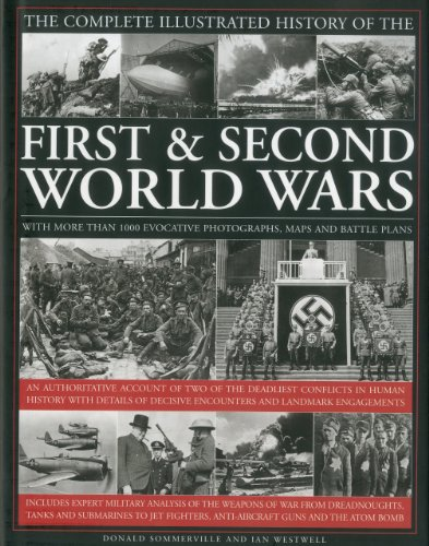 The Complete Illustrated History of the First and Second World Wars: An Authoritative Account of the Two of the Deadliest Conflicts in Human History ... Decisive Encounters and Landmark Engagements