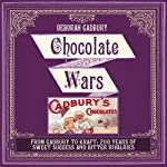 Chocolate Wars: The 150-Year Rivalry Between the World's Greatest Chocolate Makers | Deborah Cadbury