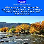 Western Colorado: Grand Junction, Durango, Telluride, Mesa Verde & Beyond | Curtis Casewit