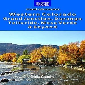 Western Colorado: Grand Junction, Durango, Telluride, Mesa Verde & Beyond | [Curtis Casewit]