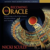 Becoming An Oracle: Connecting to the Divine Source for Information and Healing | [Nicki Scully]