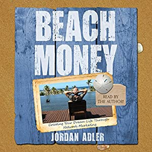 Beach Money: Creating Your Dream Life Through Network Marketing Audiobook