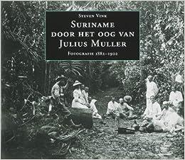 Suriname door het oog van Julius Muller: Fotografie 1882