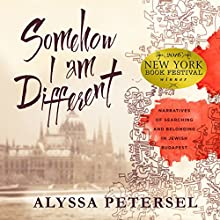 Somehow I Am Different: Narratives of Searching and Belonging in Jewish Budapest Audiobook by Alyssa R. Petersel Narrated by Sarah Pribis