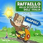 Raffaello alla scoperta dell'Italia - Napoli. Gli amici di Napoli | Paola Ergi