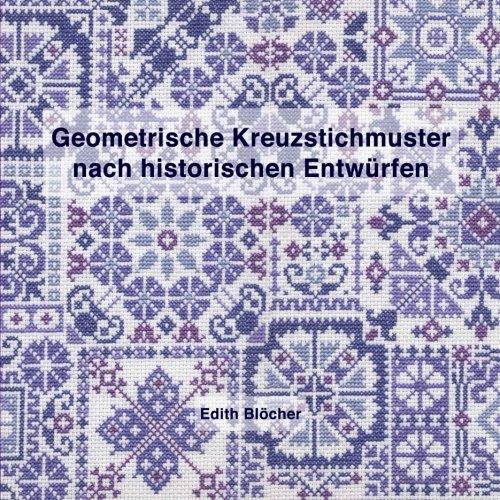 Geometrische Kreuzstichmuster nach historischen Entwuerfen  [Bloecher, Edith] (Tapa Blanda)
