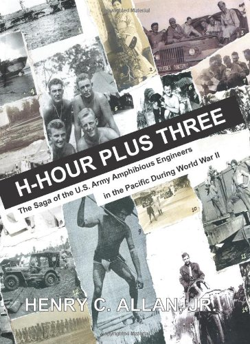 H-Hour Plus Three: The Saga of the US Army Amphibious Engineers in the Pacific during World War II PDF