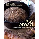 My Bread: The Revolutionary No-Work, No-Knead Method ~ Jim Lahey
