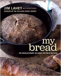 My Bread: The Revolutionary No-Work, No-Knead Method: Jim Lahey, Rick ...