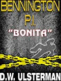 "Hardboiled Detective Stories: BENNINGTON P.I.  ""BONITA"": A hardboiled mystery noir detective novel..."