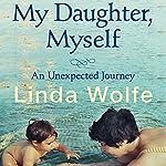 My Daughter, Myself | Linda Wolfe