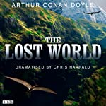 The Lost World (Dramatised) | Arthur Conan Doyle,Chris Harrald (dramatisation)