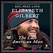 The Last American Man | [Elizabeth Gilbert]