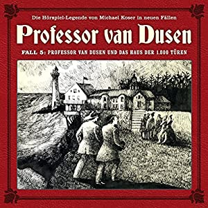 Professor van Dusen und das Haus der 1000 Türen (Professor van Dusen - Die neuen Fälle 5) Hörspiel