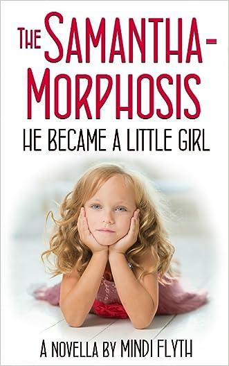 The Samantha-Morphosis: He Became a Little Girl
