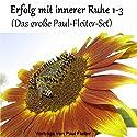 Erfolg mit innerer Ruhe 1-3 (Das große Paul-Fleiter-Set) Hörbuch von Paul Fleiter Gesprochen von: Paul Fleiter