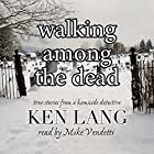 Walking Among the Dead: True Stories from a Homicide Detective Hörbuch von Ken Lang Gesprochen von: Mike Vendetti