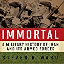 Immortal: A Military History of Iran and Its Armed Forces Hörbuch von Steven R. Ward Gesprochen von: Kevin Pierce