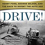 Drive!: Henry Ford, George Selden, and the Race to Invent the Auto Age | Lawrence Goldstone
