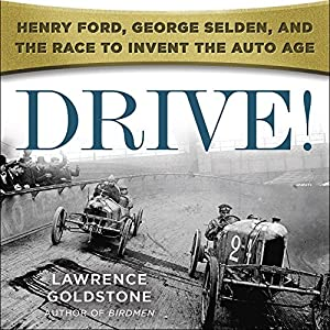 Drive!: Henry Ford, George Selden, and the Race to Invent the Auto Age Audiobook by Lawrence Goldstone Narrated by Christopher Price