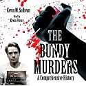 The Bundy Murders: A Comprehensive History Hörbuch von Kevin M. Sullivan Gesprochen von: Kevin Pierce