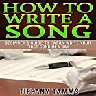 How to Write a Song: Beginner's Guide to Easily Write Your First Song in a Day Hörbuch von Tiffany Tamms Gesprochen von: Rebekah Amber Clark