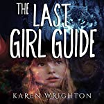 The Last Girl Guide: Diary of an Apocalypse Survivor | Karen Wrighton
