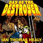 Day of the Destroyer: A Just Cause Universe Novel, Volume 3   Ian Thomas Healy