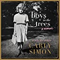 Boys in the Trees: A Memoir (       UNABRIDGED) by Carly Simon Narrated by Carly Simon