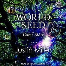 World Seed: Game Start: World Seed Series, Book 1 | Livre audio Auteur(s) : Justin Miller Narrateur(s) : Neil Hellegers