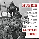 Hubris: The Tragedy of War in the Twentieth Century Hörbuch von Alistair Horne Gesprochen von: James Adams