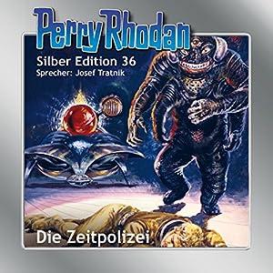 Die Zeitpolizei (Perry Rhodan Silber Edition 36) Hörbuch