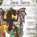 Zaria Fierce and the Dragon Keeper's Golden Shoes: Zaria Fierce Trilogy, Book 3 Audiobook by Keira Gillett Narrated by Michele Carpenter