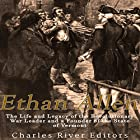 Ethan Allen: The Life and Legacy of the Revolutionary War Leader and a Founder of the State of Vermont Hörbuch von  Charles River Editors Gesprochen von: Scott Clem