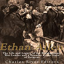 Ethan Allen: The Life and Legacy of the Revolutionary War Leader and a Founder of the State of Vermont | Livre audio Auteur(s) :  Charles River Editors Narrateur(s) : Scott Clem