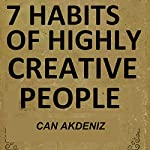 7 Habits of Highly Creative People: A Book Full of Tools Able to Change the Way You Are Doing Things and the Results You Have Been Getting so Far | Can Akdeniz