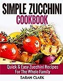 Simple Zucchini Cookbook  Quick & Easy Zucchini Recipes For The Whole Family