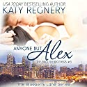 Anyone but Alex: The English Brothers #3: The Blueberry Lane Series Audiobook by Katy Regnery Narrated by Lauren Sweet